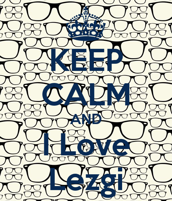 KEEP CALM AND I Love Lezgi