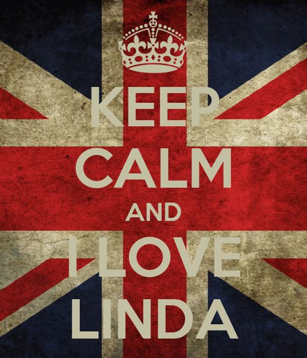 KEEP CALM AND I LOVE LINDA
