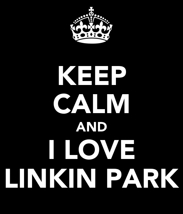 KEEP CALM AND I LOVE LINKIN PARK