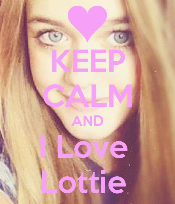KEEP CALM AND I Love  Lottie