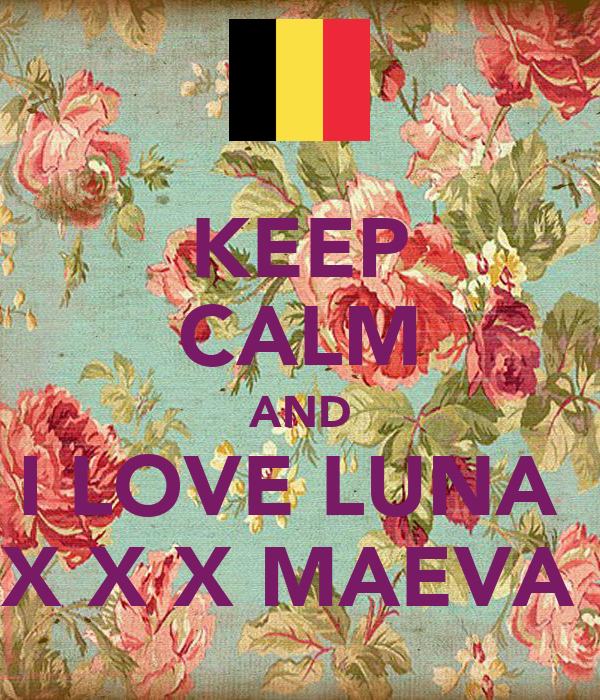 KEEP CALM AND I LOVE LUNA💕 X X X MAEVA💋