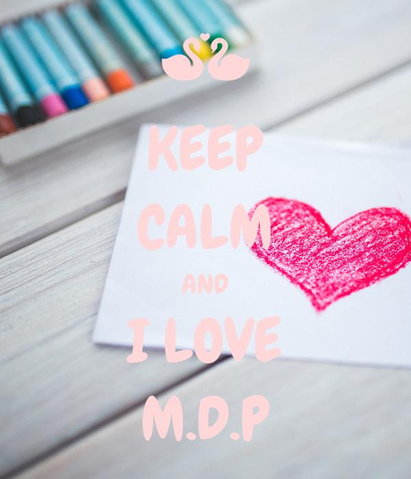 KEEP CALM AND I LOVE M.D.P