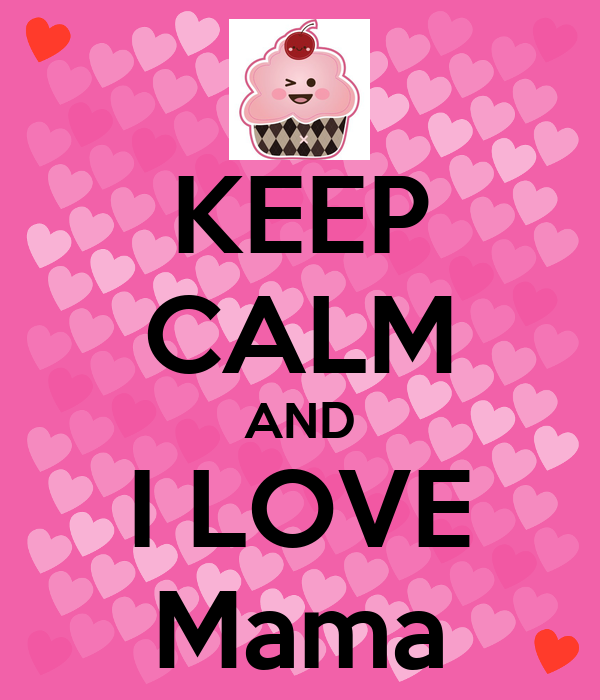 KEEP CALM AND I LOVE Mama