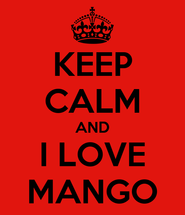 KEEP CALM AND I LOVE MANGO