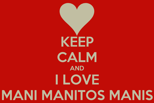KEEP CALM AND I LOVE MANI MANITOS MANIS