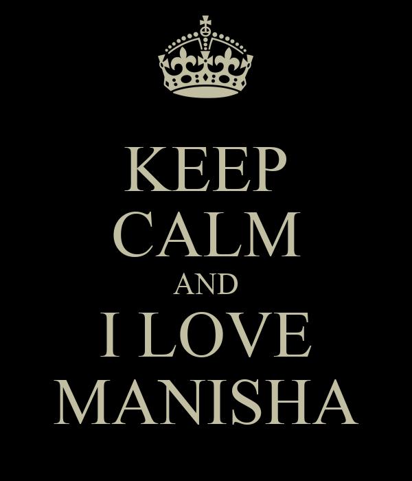 KEEP CALM AND I LOVE MANISHA