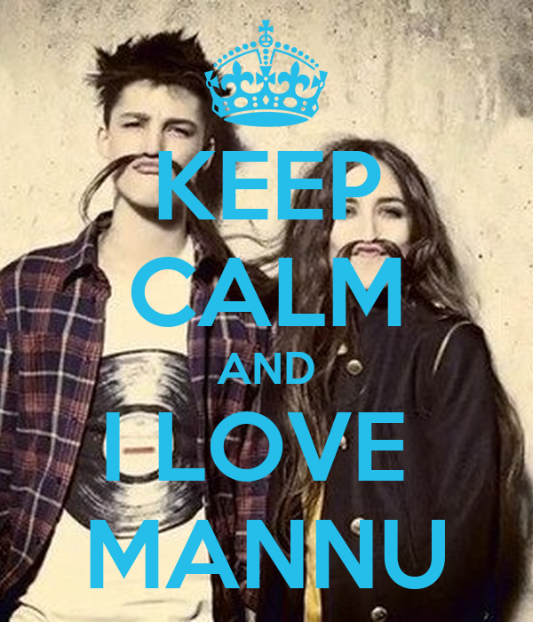 KEEP CALM AND I LOVE  MANNU