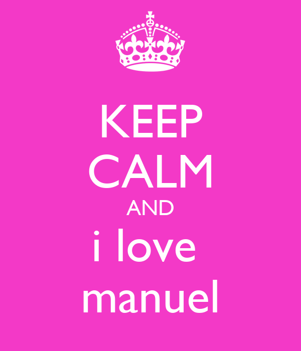 KEEP CALM AND i love  manuel