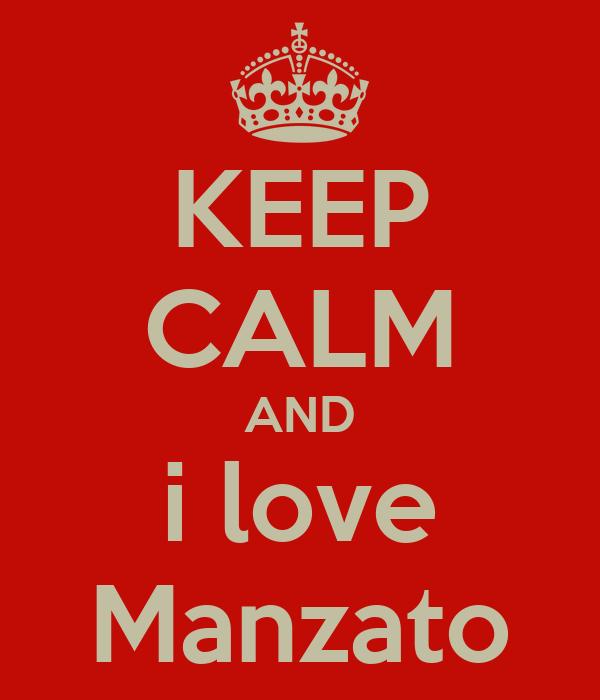 KEEP CALM AND i love Manzato