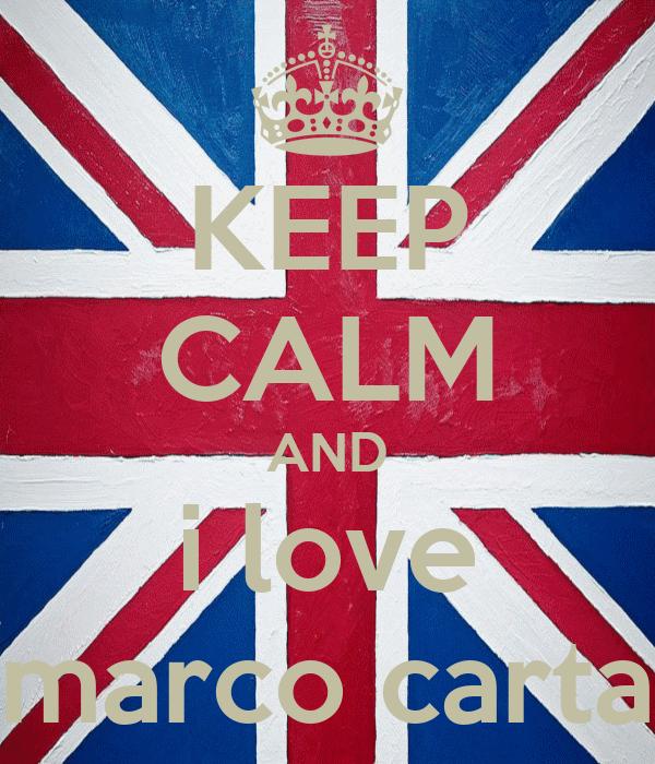 KEEP CALM AND i love marco carta