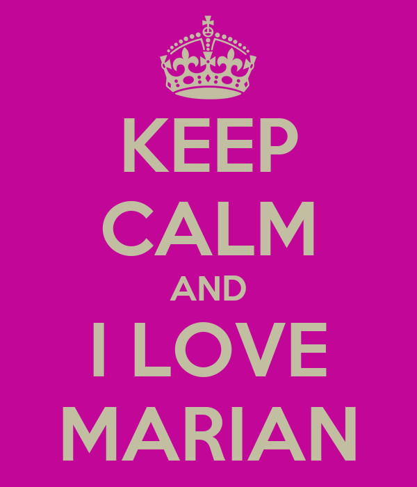 KEEP CALM AND I LOVE MARIAN