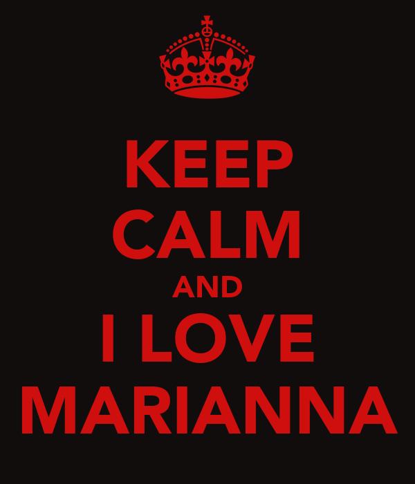 KEEP CALM AND I LOVE MARIANNA
