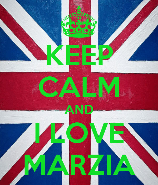 KEEP CALM AND I LOVE MARZIA