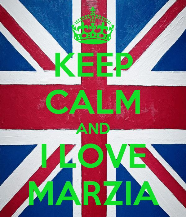 KEEP CALM AND I LOVE MARZIA