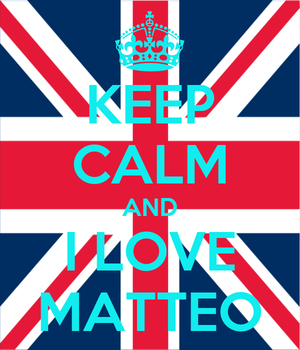 KEEP CALM AND I LOVE MATTEO