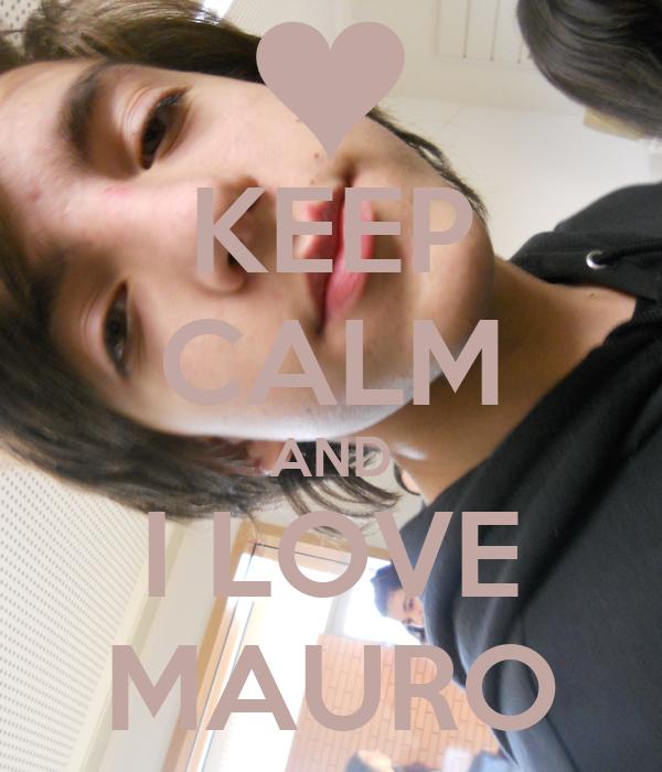 KEEP CALM AND I LOVE MAURO