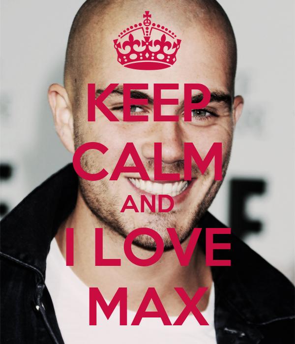 KEEP CALM AND I LOVE MAX