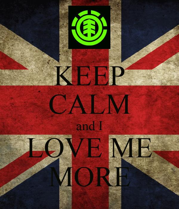 KEEP CALM and I LOVE ME MORE