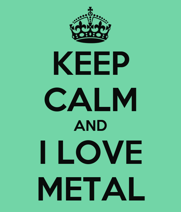 KEEP CALM AND I LOVE METAL