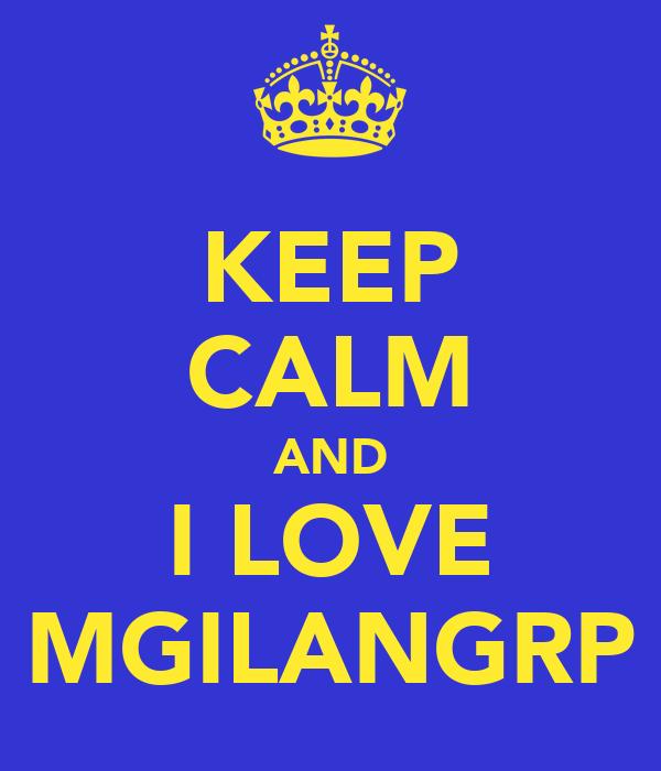 KEEP CALM AND I LOVE MGILANGRP