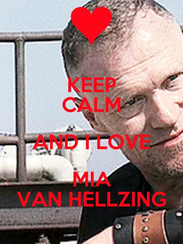 KEEP CALM AND I LOVE MIA VAN HELLZING
