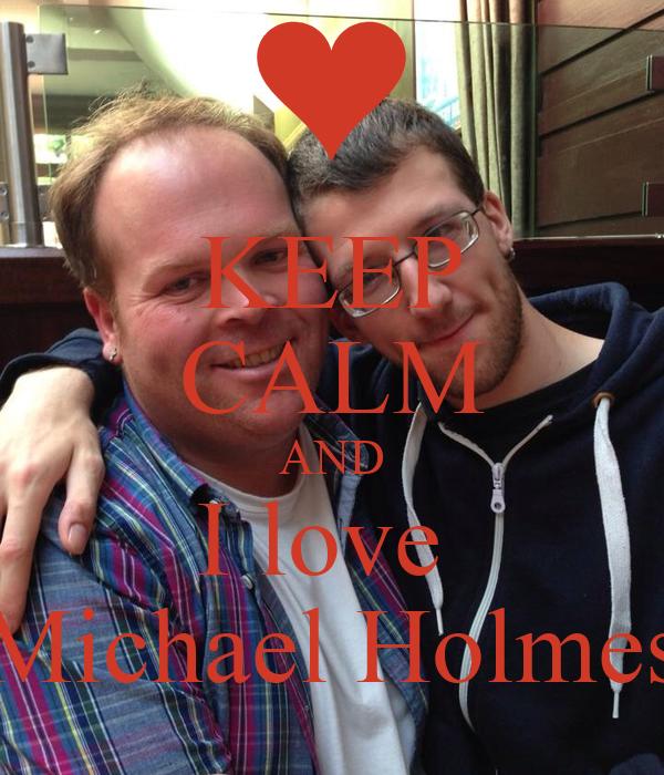 KEEP CALM AND I love  Michael Holmes