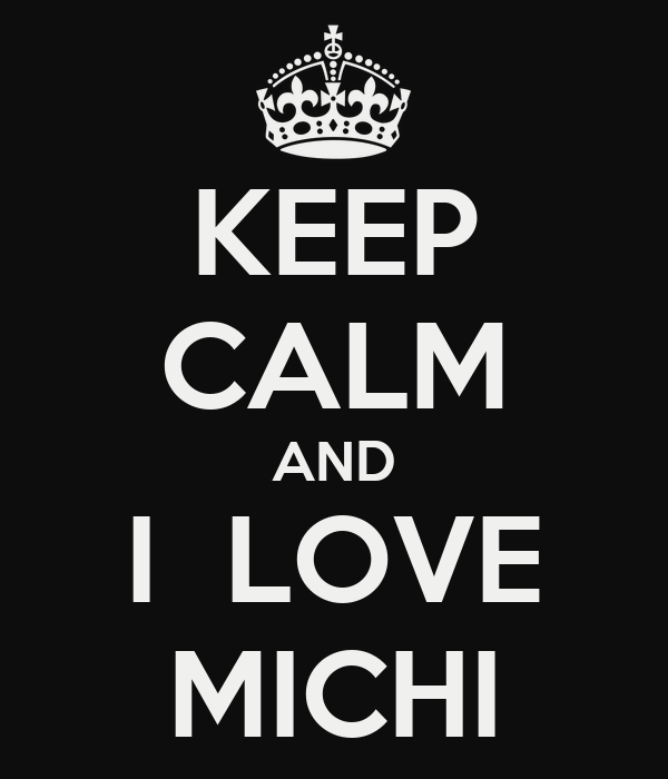 KEEP CALM AND I  LOVE MICHI