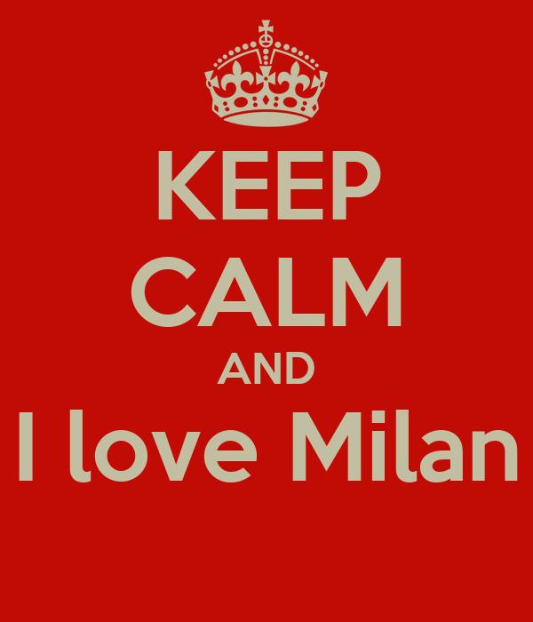 KEEP CALM AND I love Milan