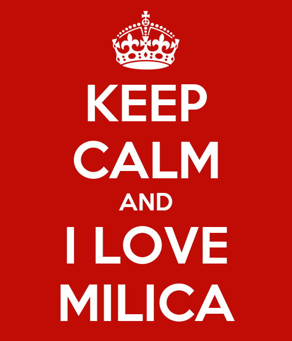 KEEP CALM AND I LOVE MILICA