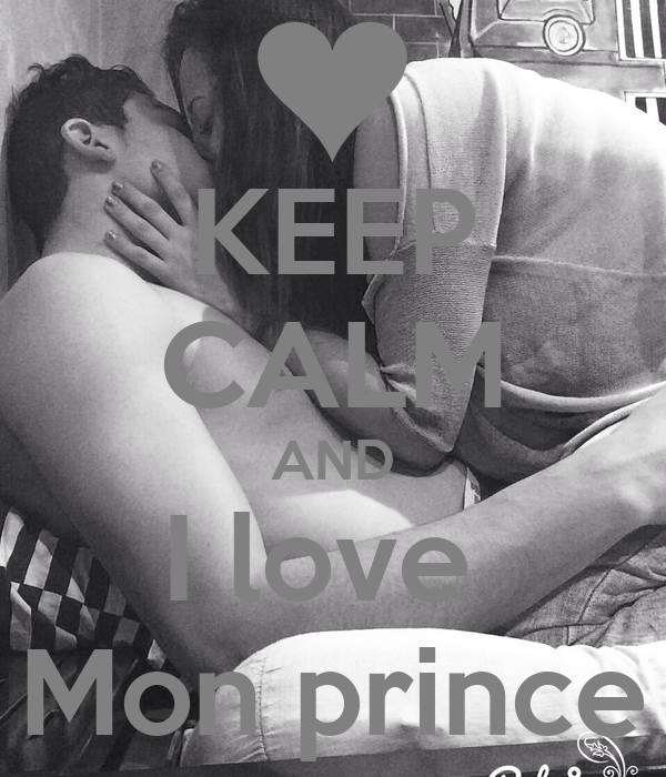 KEEP CALM AND I love  Mon prince