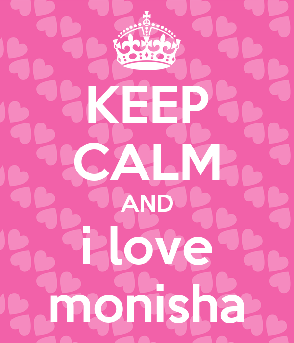 KEEP CALM AND i love monisha