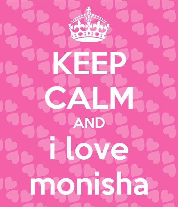 KEEP CALM AND i love monisha