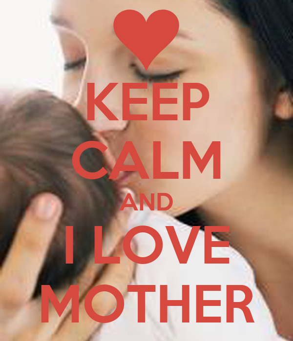 KEEP CALM AND I LOVE MOTHER