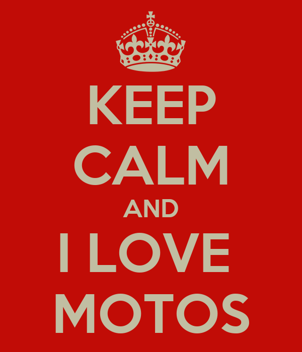 KEEP CALM AND I LOVE  MOTOS