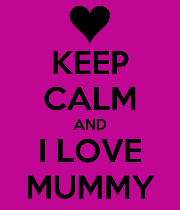 KEEP CALM AND I LOVE MUMMY