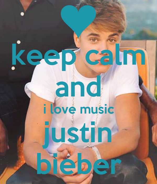 keep calm and i love music justin bieber