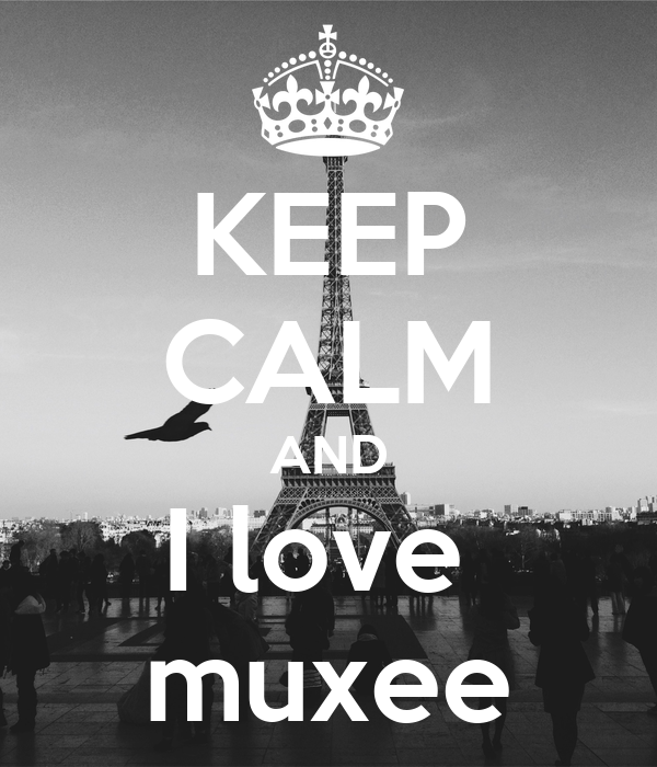 KEEP CALM AND I love  muxee