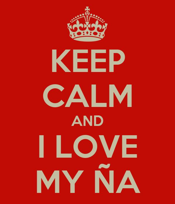 KEEP CALM AND I LOVE MY ÑA