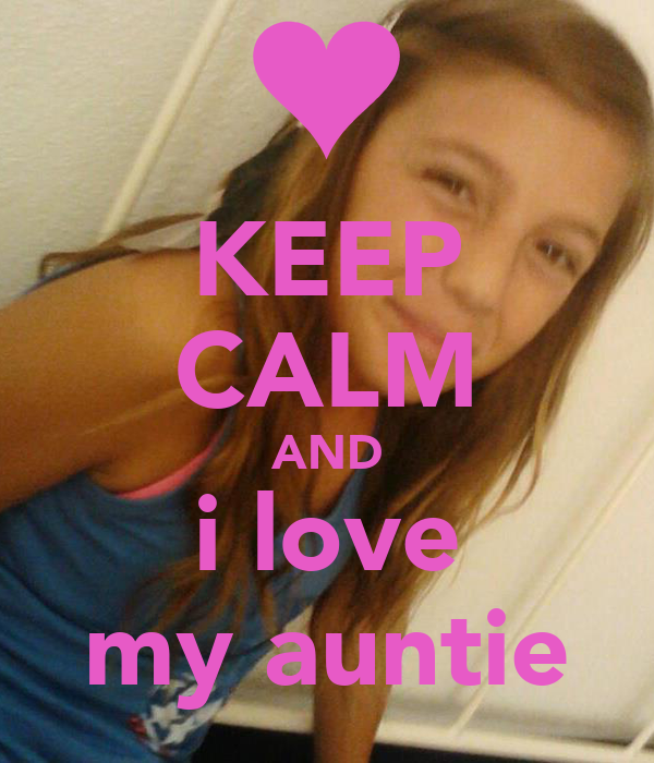 KEEP CALM AND i love my auntie