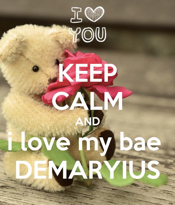 KEEP CALM AND i love my bae  DEMARYIUS