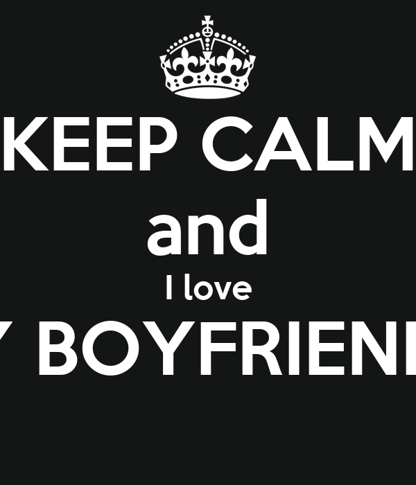 KEEP CALM and I love MY BOYFRIENDS