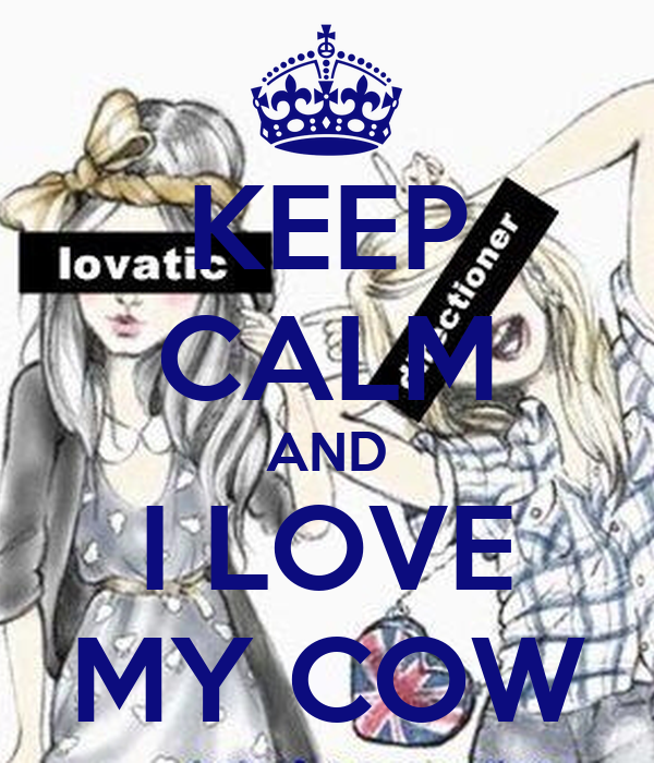KEEP CALM AND I LOVE MY COW