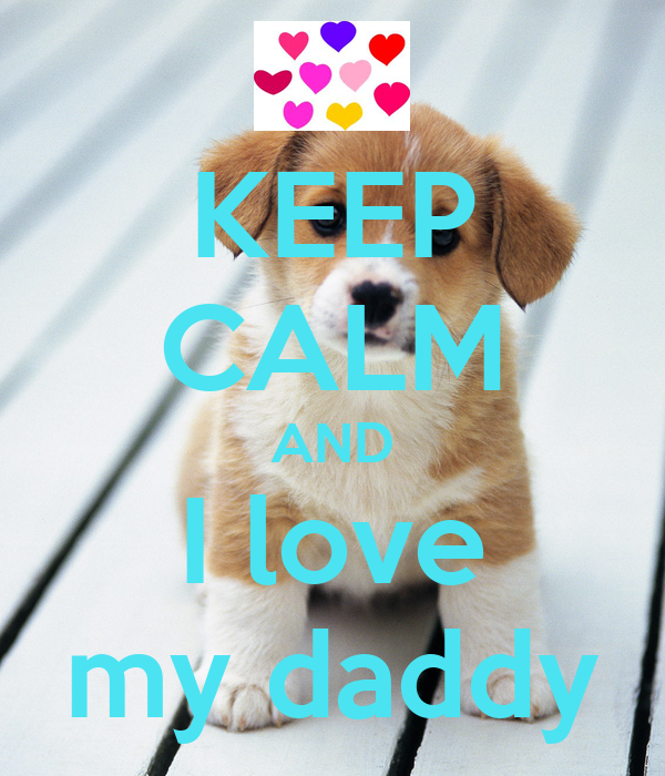 KEEP CALM AND I love my daddy