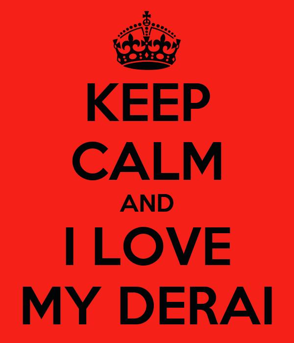 KEEP CALM AND I LOVE MY DERAI