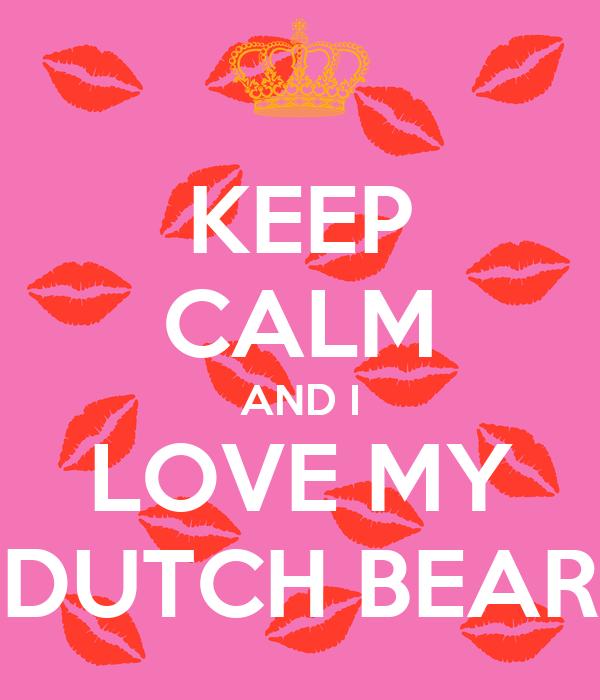 KEEP CALM AND I LOVE MY DUTCH BEAR