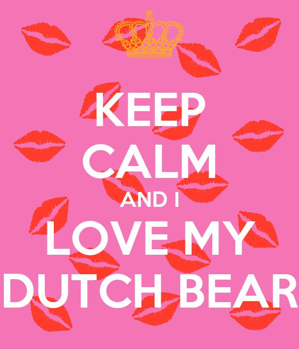 KEEP CALM AND I LOVE MY DUTCH BEAR