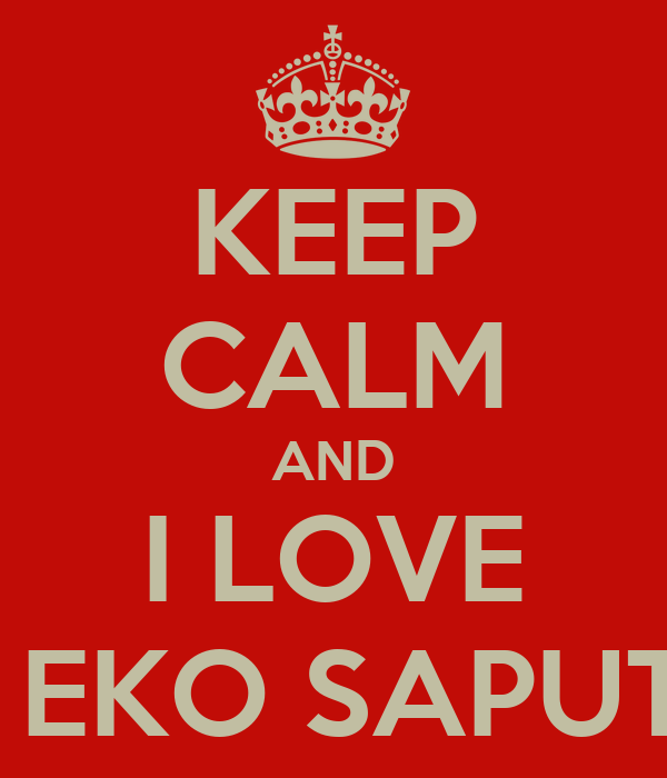 KEEP CALM AND I LOVE MY EKO SAPUTRO