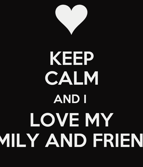 Keep Calm And Love Friends And Family Archidev