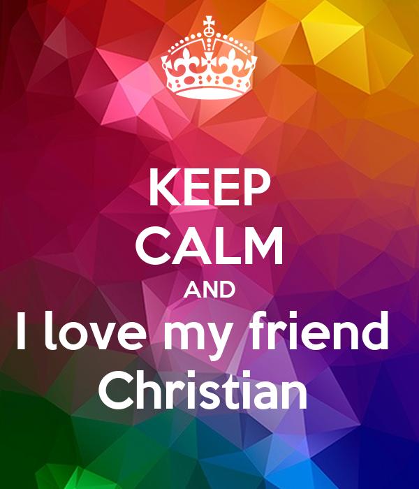 KEEP CALM AND I love my friend  Christian