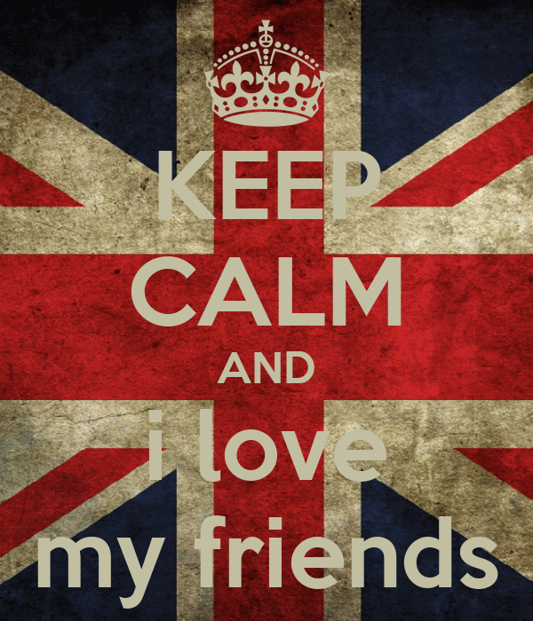 KEEP CALM AND i love my friends